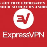 How To Get Free Unlimited ExpressVPN Premium MOD APK 7.5.4